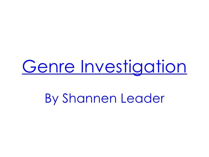 Genre Investigation  By Shannen Leader
