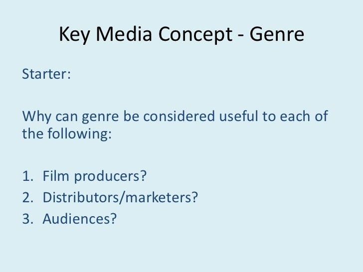 Key Media Concept - GenreStarter:Why can genre be considered useful to each ofthe following:1. Film producers?2. Distribut...