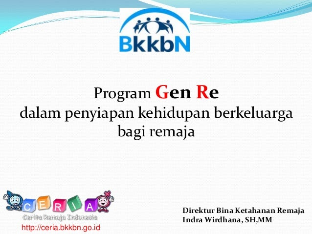 Program Gen Redalam penyiapan kehidupan berkeluarga             bagi remaja                           Direktur Bina Ketaha...