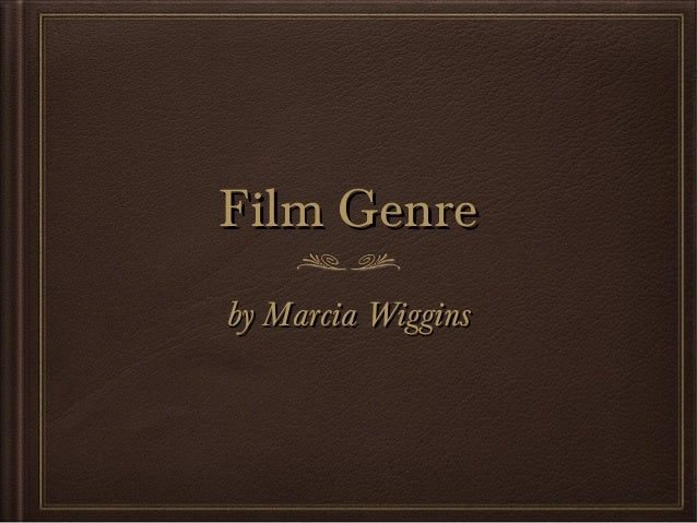 Film Genre by Marcia Wiggins