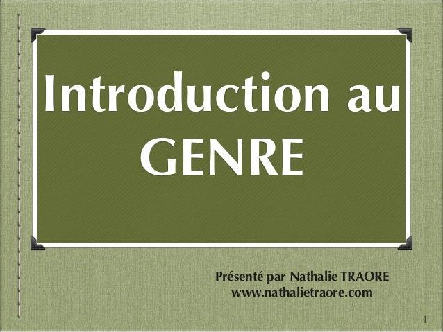 ! Introduction au GENRE Présenté par Nathalie TRAORE www.nathalietraore.com 1