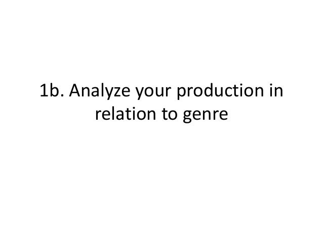 1b. Analyze your production in relation to genre