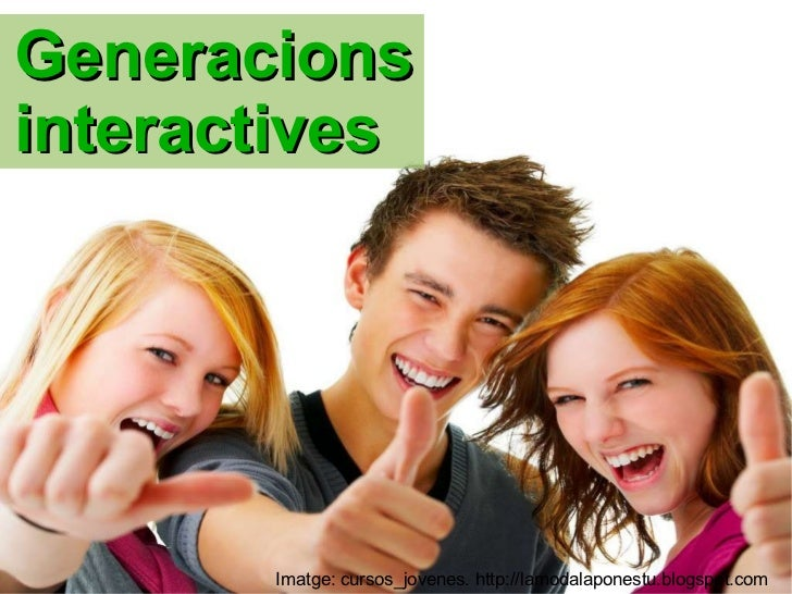 Generacions interactives Imatge: cursos_jovenes. http://lamodalaponestu.blogspot.com