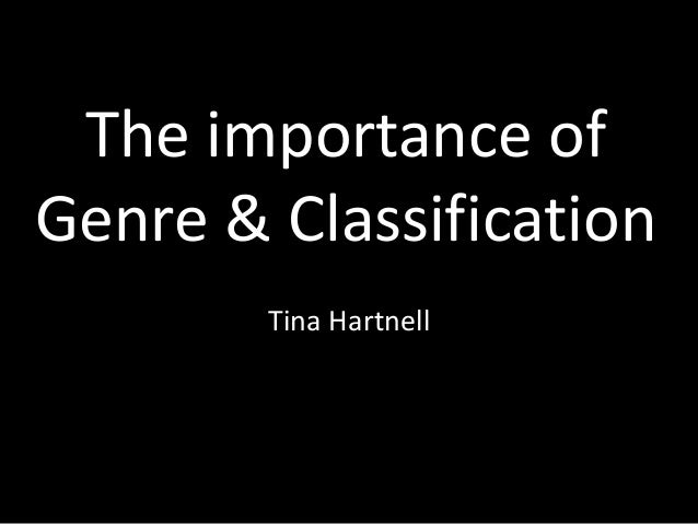 The importance of Genre & Classification Tina Hartnell