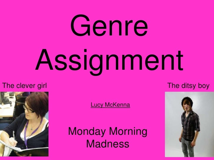 Genre Assignment<br />The clever girl<br />The ditsy boy<br />Lucy McKenna<br />Monday Morning Madness<br />