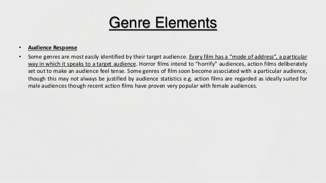 """Genre Elements • Audience Response • Some genres are most easily identified by their target audience. Every film has a """"mo..."""
