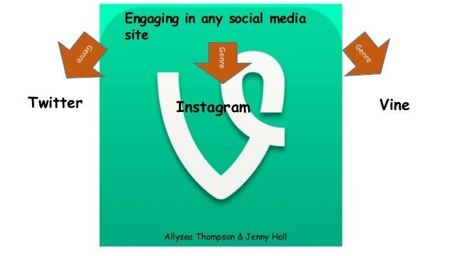 Engaging in any social media site Genre  Twitter  Instagram  Allysea Thompson & Jenny Hall  Vine