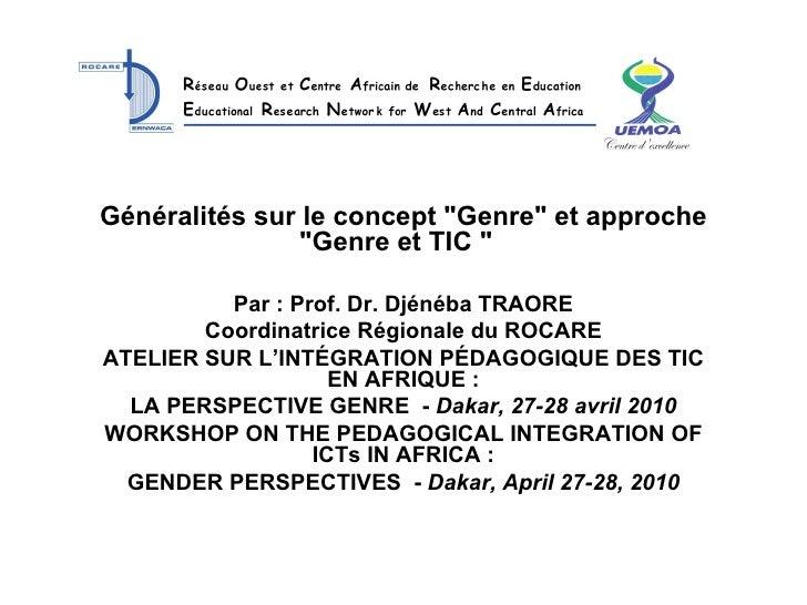 """Généralités sur le concept """"Genre"""" et approche """"Genre et TIC """"  Par: Prof. Dr. Djénéba TRAORE Coordi..."""
