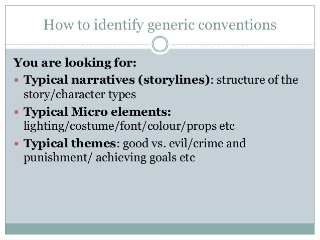 generic conventions of texts The study of genres essentially is the study of conventions and in literature as in the other arts, an acquaintance with generic conventions is critical to enriching our responses to particular texts.