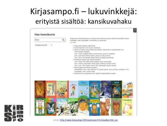 Kirjasampo.fi – lukuvinkkejä: erityistä sisältöä: kansikuvahaku Lähde: http://www.kirjasampo.fi/fi/coversearch?s=kissa&o=t...