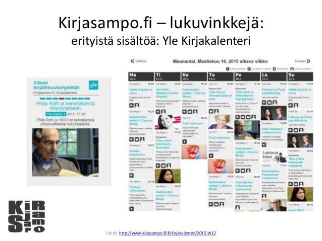 Kirjasampo.fi – lukuvinkkejä: erityistä sisältöä: Yle Kirjakalenteri Lähde: http://www.kirjasampo.fi/fi/kirjakalenteri/201...