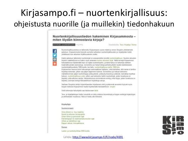 Kirjasampo.fi – nuortenkirjallisuus: ohjeistusta nuorille (ja muillekin) tiedonhakuun Lähde: http://www.kirjasampo.fi/fi/n...