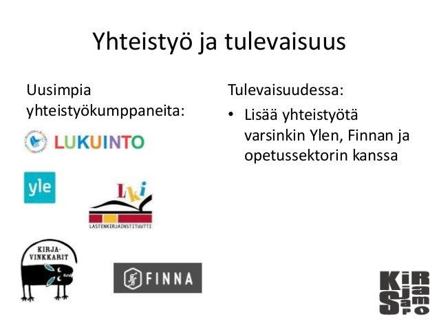 Yhteistyö ja tulevaisuus Uusimpia yhteistyökumppaneita: Tulevaisuudessa: • Lisää yhteistyötä varsinkin Ylen, Finnan ja ope...