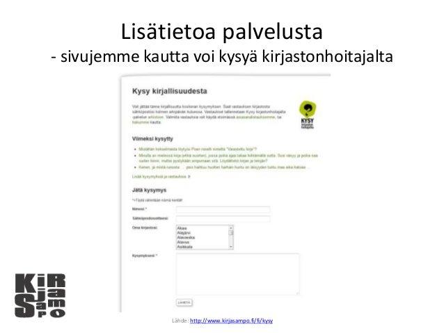 Lisätietoa palvelusta - sivujemme kautta voi kysyä kirjastonhoitajalta Lähde: http://www.kirjasampo.fi/fi/kysy