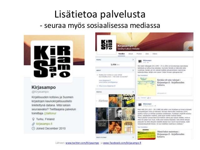 Lisätietoa palvelusta - seuraa myös sosiaalisessa mediassa Lähteet: www.twitter.com/Kirjasampo ja www.facebook.com/kirjasa...