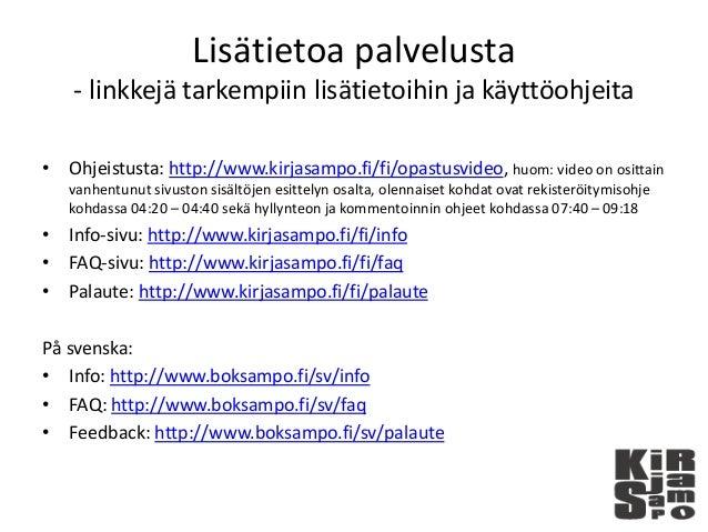 Lisätietoa palvelusta - linkkejä tarkempiin lisätietoihin ja käyttöohjeita • Ohjeistusta: http://www.kirjasampo.fi/fi/opas...