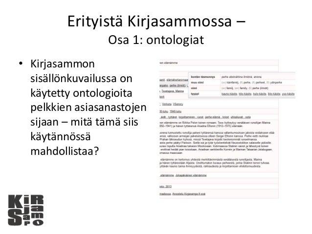 Erityistä Kirjasammossa – Osa 1: ontologiat • Kirjasammon sisällönkuvailussa on käytetty ontologioita pelkkien asiasanasto...