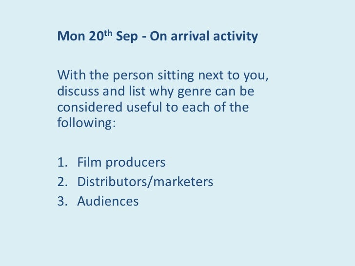 Mon 20th Sep - On arrival activityWith the person sitting next to you,discuss and list why genre can beconsidered useful t...