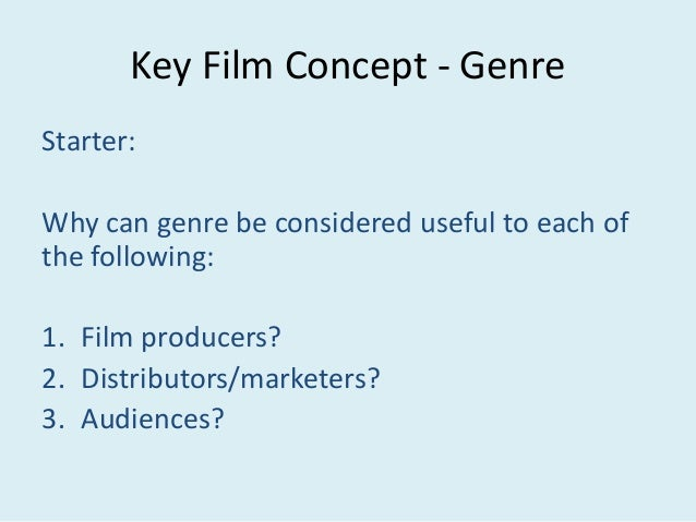 Key Film Concept - Genre Starter: Why can genre be considered useful to each of the following: 1. Film producers? 2. Distr...