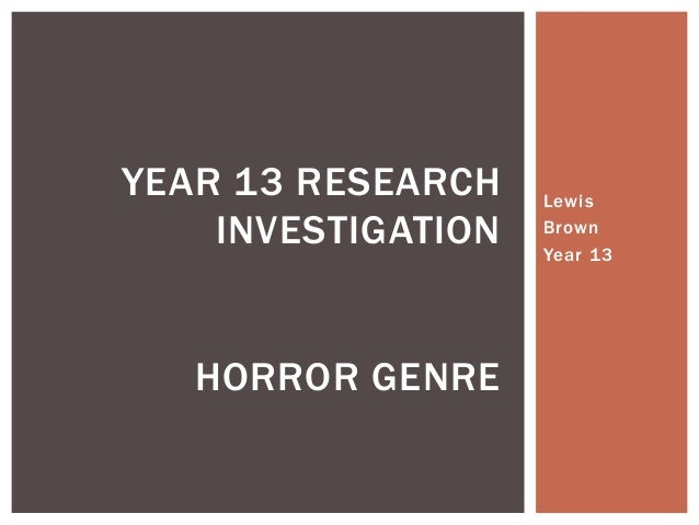 Lewis Brown Year 13 YEAR 13 RESEARCH INVESTIGATION HORROR GENRE
