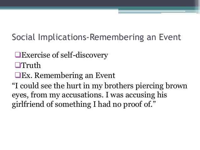 """Social Implications-Remembering an Event Exercise of self-discovery Truth Ex. Remembering an Event""""I could see the hurt..."""