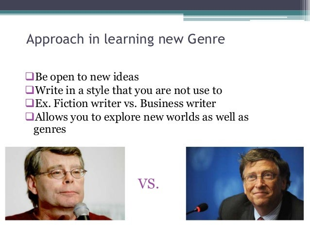 Approach in learning new GenreBe open to new ideasWrite in a style that you are not use toEx. Fiction writer vs. Busine...