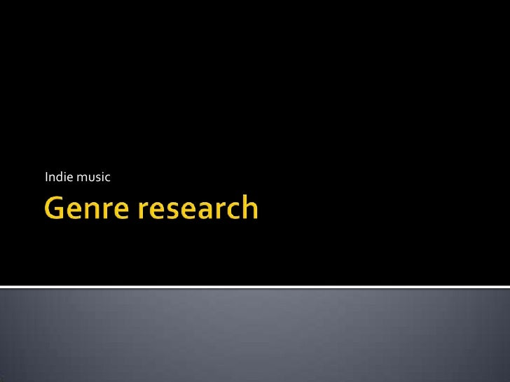 Genre research<br />Indie music<br />