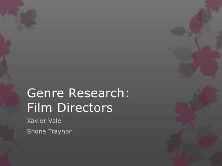 Genre Research:Film DirectorsXavier ValeShona Traynor