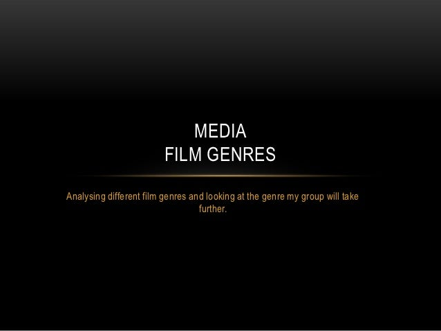 MEDIA                         FILM GENRESAnalysing different film genres and looking at the genre my group will take      ...