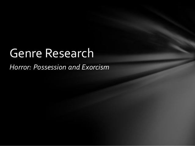 Genre ResearchHorror: Possession and Exorcism