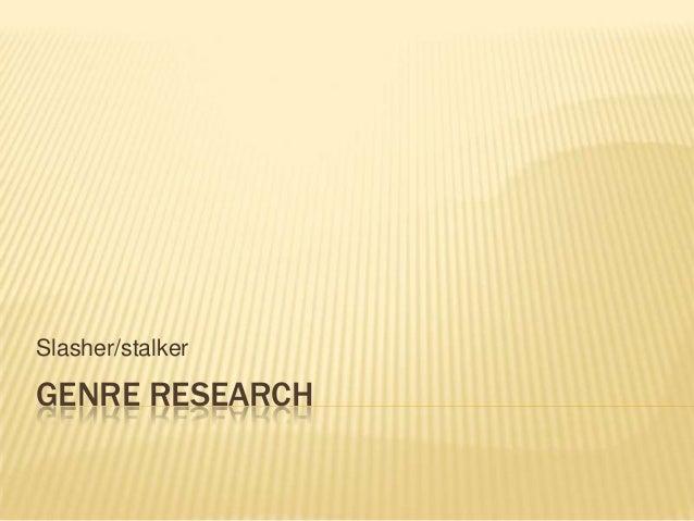 GENRE RESEARCHSlasher/stalker