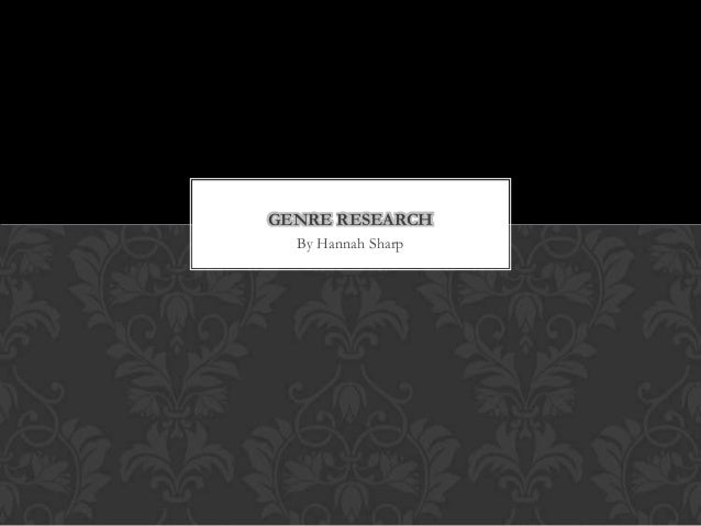 GENRE RESEARCH By Hannah Sharp
