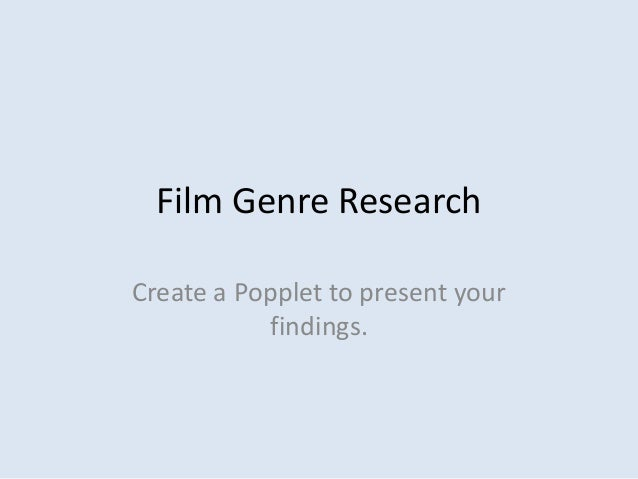 Film Genre Research Create a Popplet to present your findings.