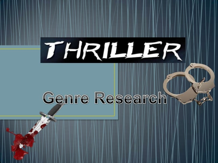 The Thriller genre evolved fromcrime films, this was because many of thetechniques used in thrillers are easy toimplement ...