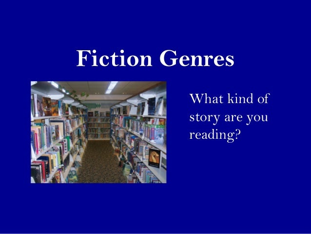 Fiction Genres  What kind of  story are you  reading?