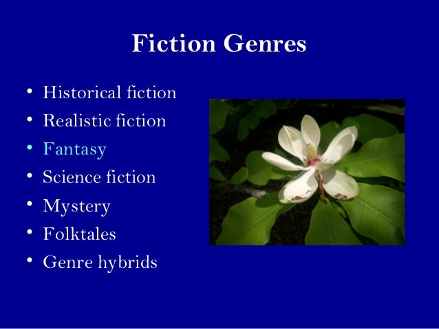 Fiction Genres  • Historical fiction  • Realistic fiction  • Fantasy  • Science fiction  • Mystery  • Folktales  • Genre h...