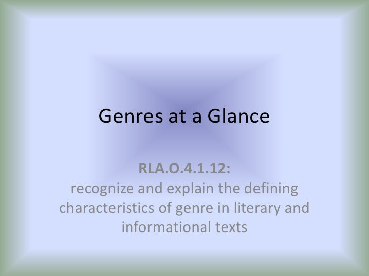 Genres at a Glance<br />RLA.O.4.1.12:recognize and explain the defining characteristics of genre in literary and informati...