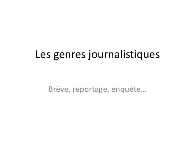 Les genres journalistiques Brève, reportage, enquête…