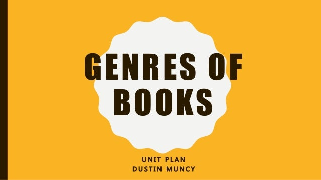 GENRES OF BOOKS U N I T P L A N D U S T I N M U N C Y