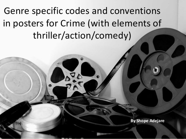 Genre specific codes and conventions in posters for Crime (with elements of thriller/action/comedy)  By Shope Adejare