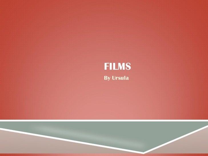 FILMS   By Ursula
