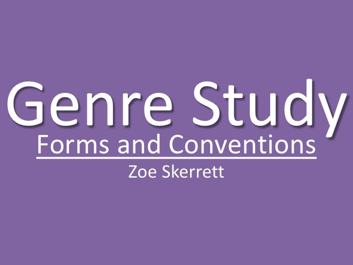 Genre Study<br />Forms and Conventions<br />Zoe Skerrett<br />