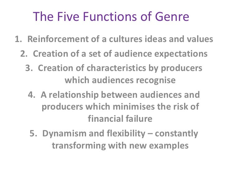 The Five Functions of Genre1. Reinforcement of a cultures ideas and values 2. Creation of a set of audience expectations  ...