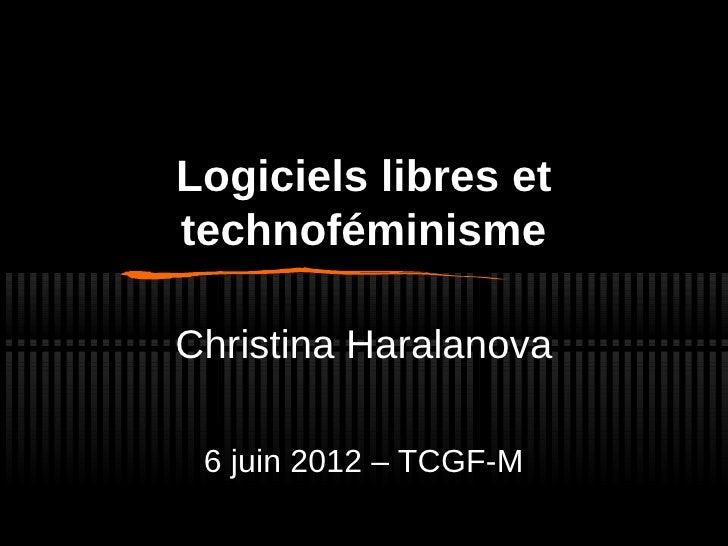 Logiciels libres ettechnoféminismeChristina Haralanova 6 juin 2012 – TCGF-M