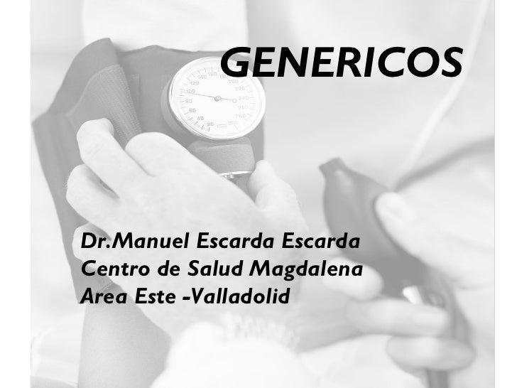 GENERICOSDr.Manuel Escarda EscardaCentro de Salud MagdalenaArea Este -Valladolid