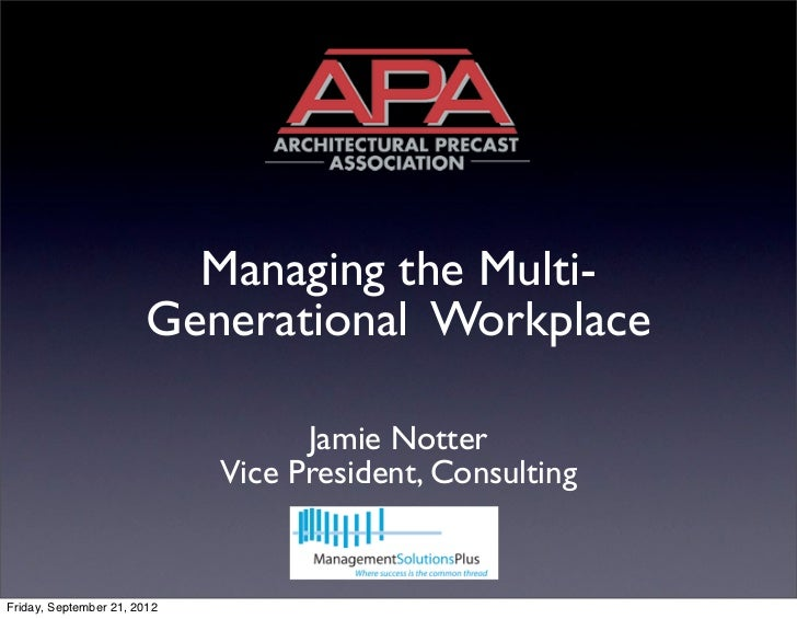 Managing the Multi-                        Generational Workplace                                   Jamie Notter          ...
