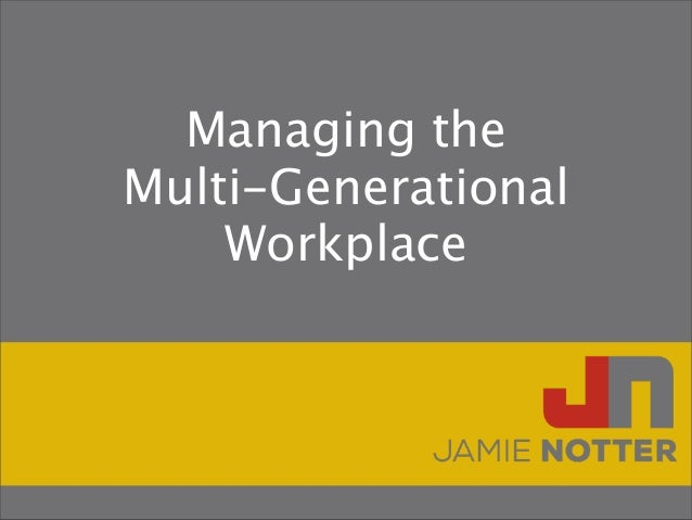 Managing theMulti-GenerationalWorkplace