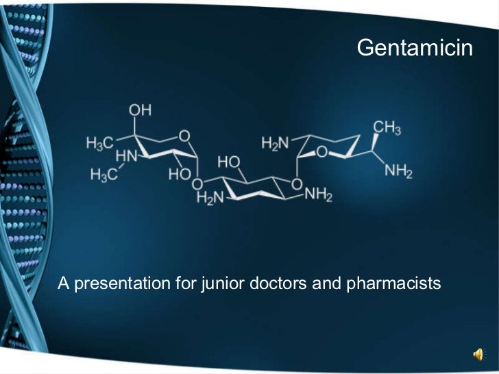 Gentamicin A presentation for junior doctors and pharmacists