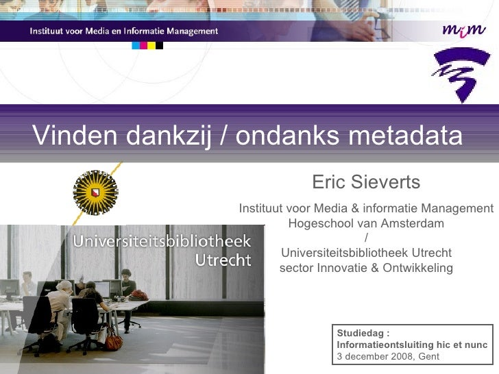 Eric Sieverts Instituut voor Media & informatie Management Hogeschool van Amsterdam / Universiteitsbibliotheek Utrecht sec...