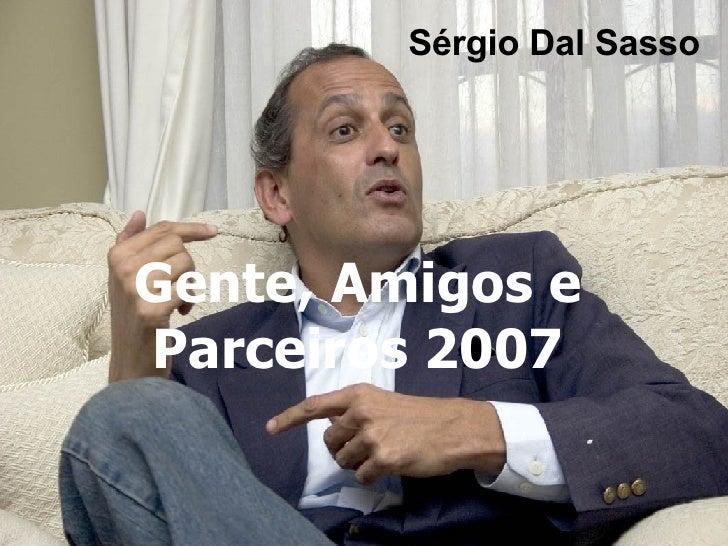 Gente, Amigos e Parceiros 2007 Sérgio Dal Sasso